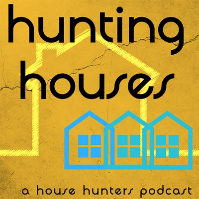 Hunting Houses : A House Hunters Podcast show image