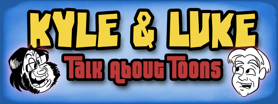 Artwork for Kyle and Luke Talk About Toons #78: Go Team Anxiety!