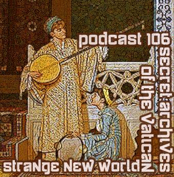 Strange New World - Secret Archives of the Vatican Podcast 106