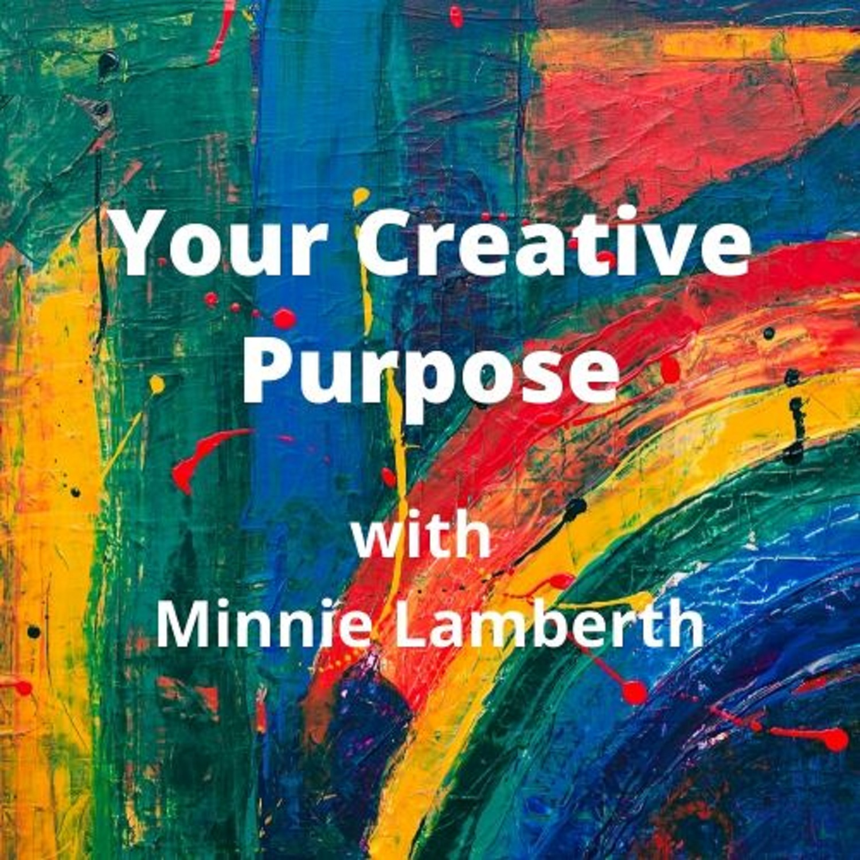 Your Creative Purpose with Minnie Lamberth show art