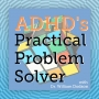 Artwork for ADHD's Practical Problem Solver