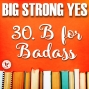 Artwork for Big Strong Yes #30. B for Badass