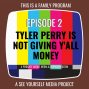 Artwork for Ep 2 - Tyler Perry is Not Giving Y'all Money
