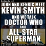 Artwork for John and Kenric meet Kevin Smith, talk Doctor Who and All-Star Superman!