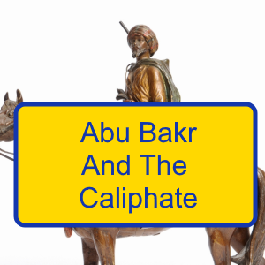 2-1: Abu Bakr And The Caliphate