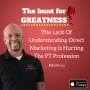 Artwork for Episode 314: The Lack Of Understanding Direct Marketing Is Hurting The PT Profession