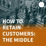 Artwork for How to Retain Customers: The Middle