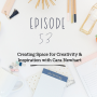 Artwork for Ep 53: Creating Space for Creativity & Inspiration with Cara Newhart
