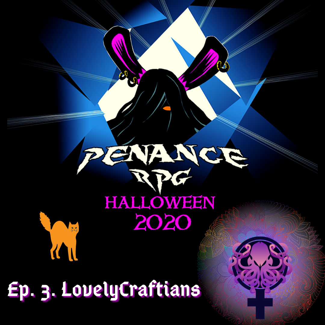 "A black background with blue and white shattered effect in the middle. A black silhouette in the middle with pink rabbit like ears and a hint of a pink mouth White text underneath reads ""Penance RPG"" Neon pink text beneath that reads ""Halloween 2020"" Bottom left has white text reading ""Catch-up time! Ep 3. Lovely Craftians"".  Above is the orange silhouette of a scared cat. A purple cthulhu logo is at bottom right, sitting over a multi coloured circle with a glow effect."
