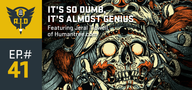 "Episode 41 feat. Jeral Tidwell ""It's So Dumb, It's Almost Genius"""