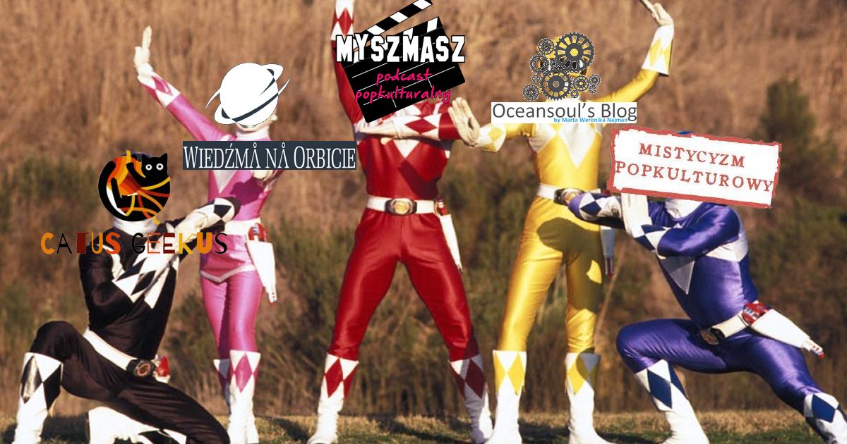 Myszmasz 122 - Mighty Morphin Power Bloggers Assemble
