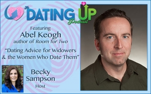 Abel Keogh: Dating Advice for Widowers and the Women Who Date Them