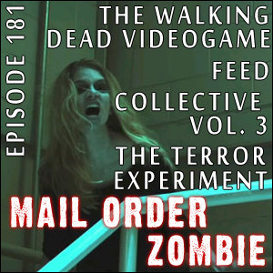 Mail Order Zombie #181 - The Terror Experiment, Feed, Telltale's The Walking Dead, The Collective Volume 3
