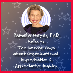 Pamela Meyer & The Innovise Guys Talk Organizational Improvisation