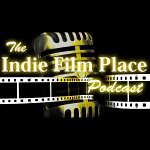 The Indie Film Place Podcast