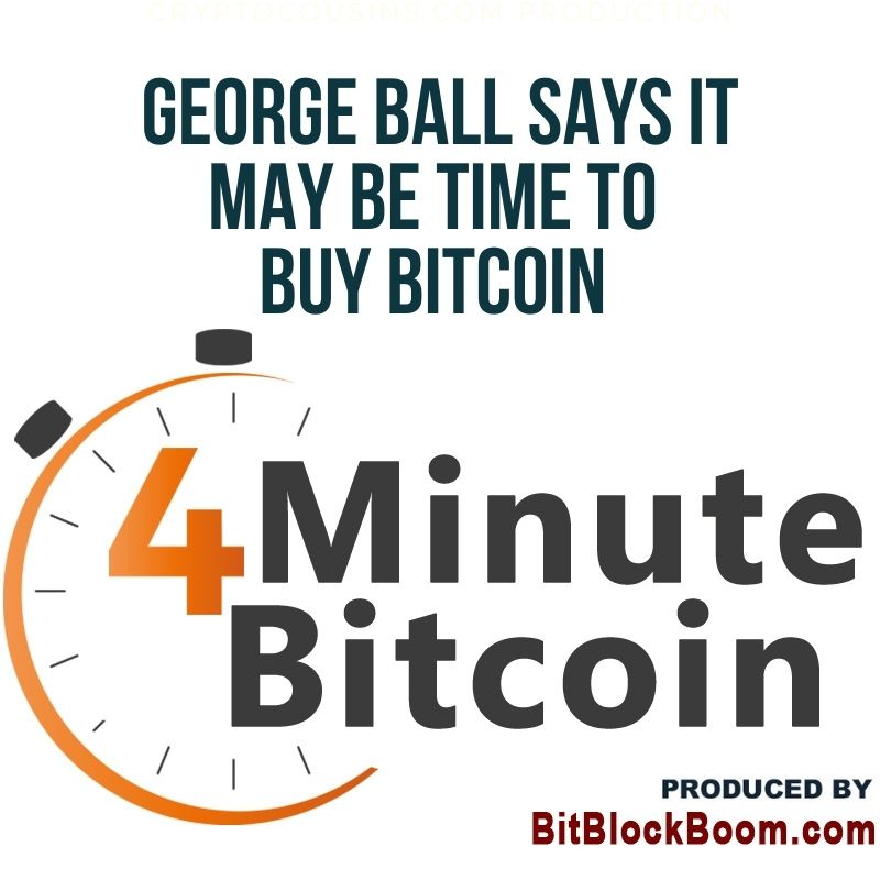 George Ball Says It May Be Time to Buy Bitcoin
