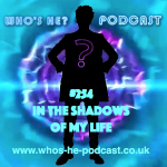 Who's He? Podcast #254 In the shadows of my life