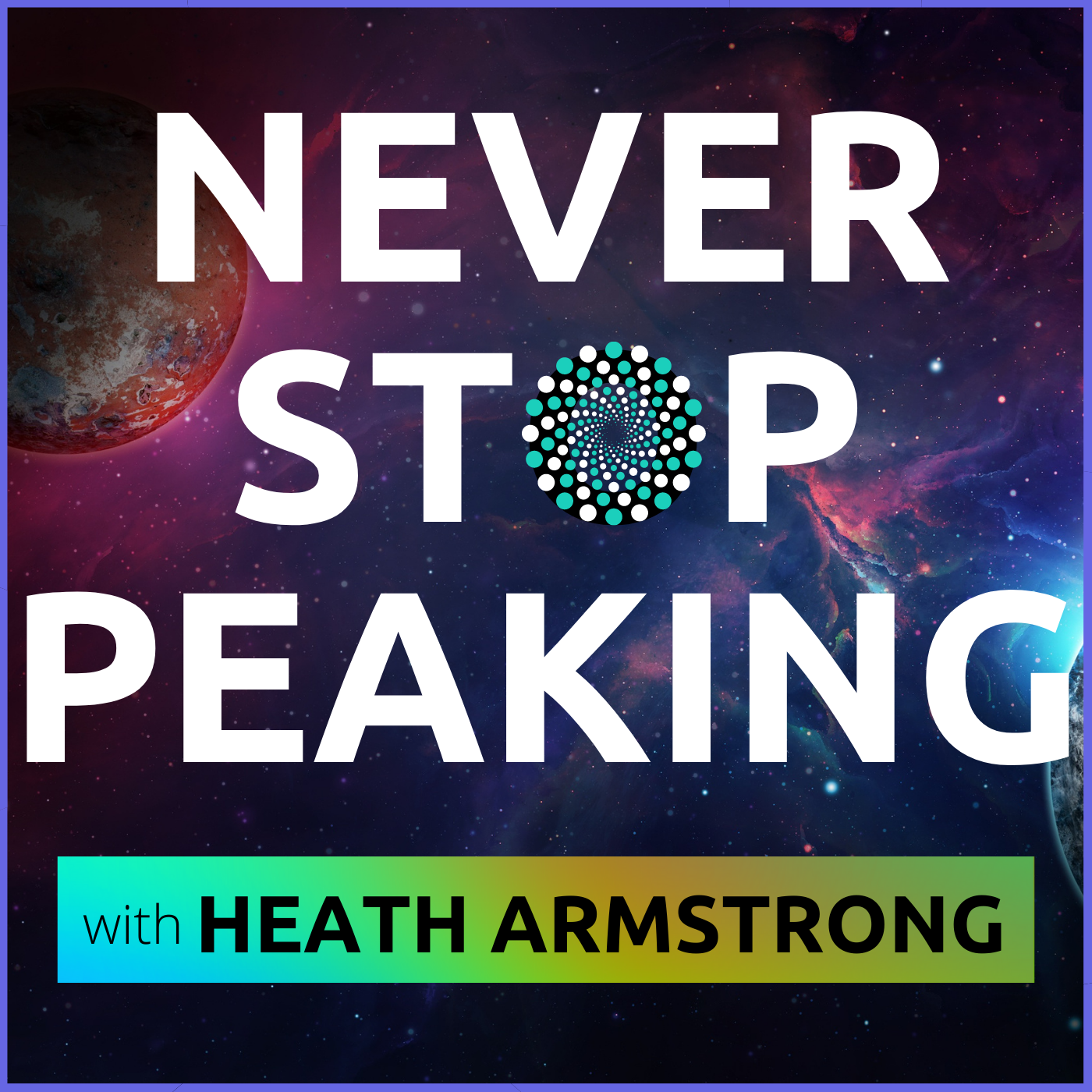 Never Stop Peaking  - Motivation for Your Creative Maniac Mind show art