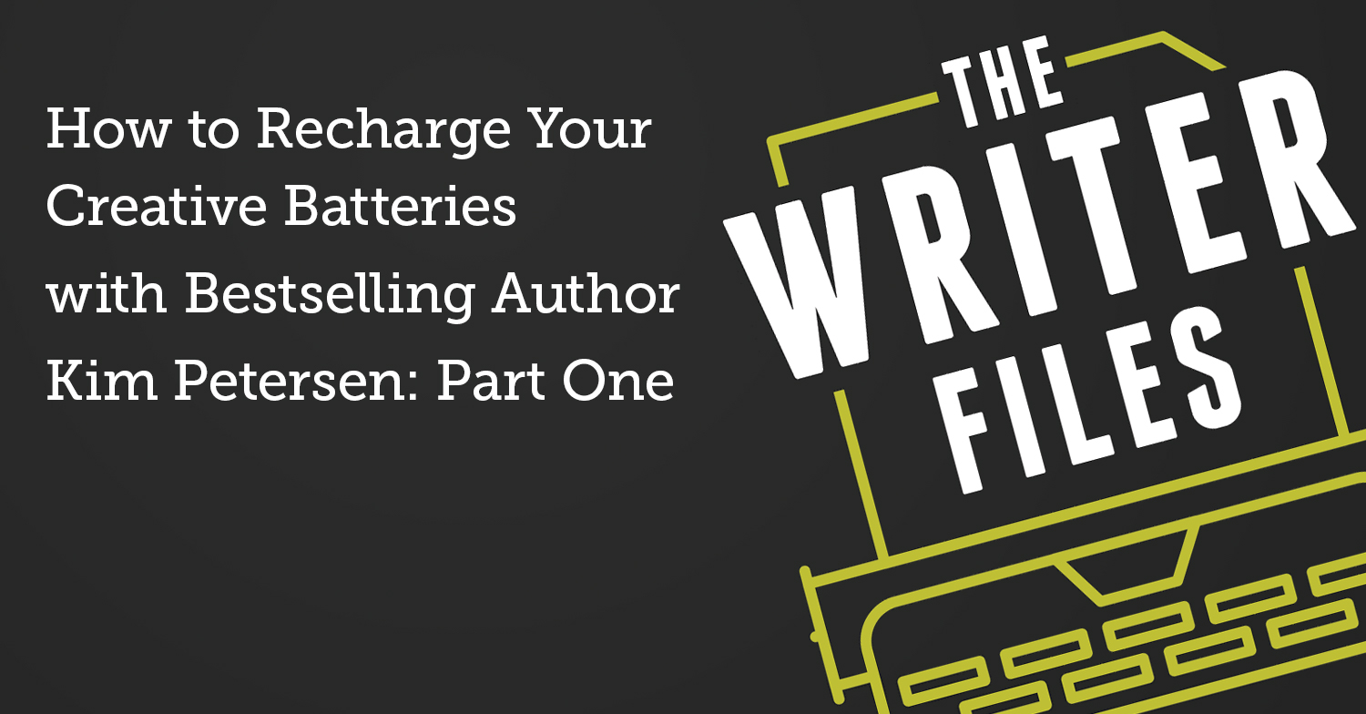 How to Recharge Your Creative Batteries with Bestselling Author Kim Petersen: Part One