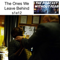 s1e12 The Ones We Leave Behind - Podcast Without Fear: The Daredevil Podcast