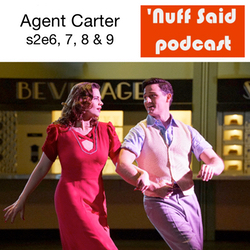 Agent Carter s2e6, 7, 8 & 9 - 'Nuff Said: The Marvel Podcast
