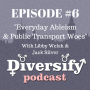 Artwork for #6 - Everyday Ableism & Public Transport Woes with Libby Welsh & Jack Silver
