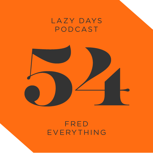 Lazy Days Podcast Fifty Four