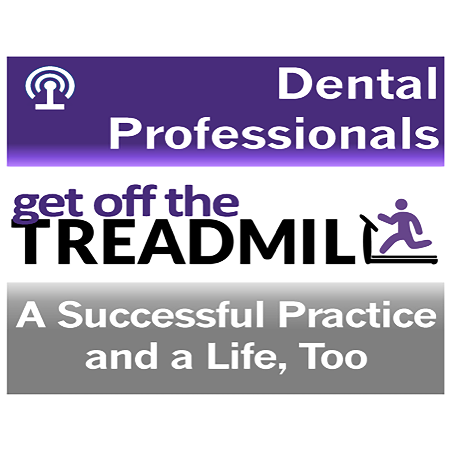 Get Off the Dental Treadmill Podcast: Great Dentistry by Dentists Who Lead show art