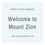 Artwork for Welcome to Mount Zion – Spirit Filled Podcast Episode 90