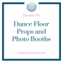 Artwork for #184 - Dance Floor Props and Photo Booths