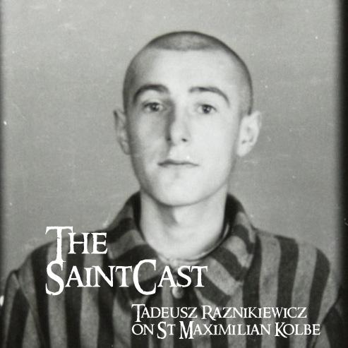 SaintCast #139, Auschwitz Diaries, Last Days of St. Maximilian Kolbe