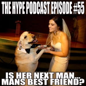The Hype Podcast episode #55 IS HER NEXT MAN... MAN'S BEST FRIEND?