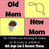 Old Mom New Mom, Episode #13: Raising iGirls & Ideas for Lent