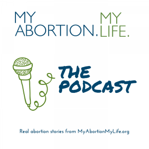 My Abortion, My Life: The Podcast