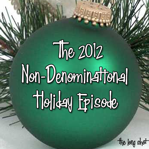 Episode #613: The 2012 Non-Denominational Holiday Episode