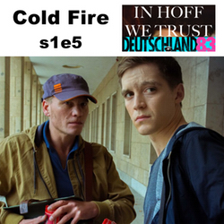 s1e5 Cold Fire - In Hoff We Trust: The Deutschland 83 Podcast