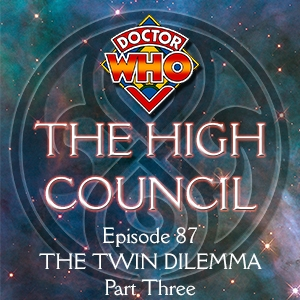 Doctor Who - The High Council Episode 87, The Twin Dilemma Part 3