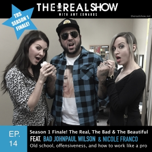 Episode 14: The Real, The Bad & The Beautiful feat. Bad JohnPaul Wilson and Nicole Franco