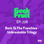 Artwork for Ep. 228: Back To The Franchise - Unbreakable Trilogy
