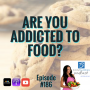 Artwork for Episode #186 : Are You Addicted to Food?