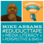 Artwork for Mike Abrams: Media Literacy, Bias, & Perspective – #EduDuctTape 48