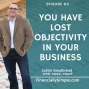Artwork for You Have Lost Objectivity in Your Business