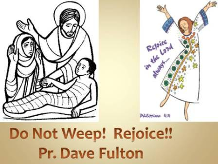 Do not weep!  Rejoice!