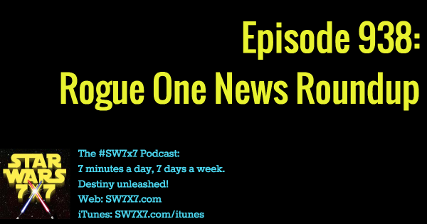 938: Rogue One News Roundup