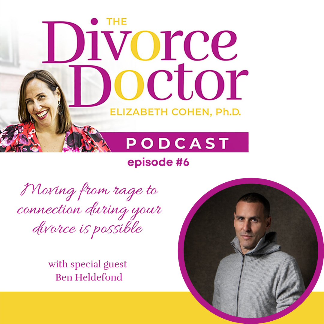 The Divorce Doctor - Episode 06: Ben Heldfond: Moving From Rage to Connection During Your Divorce Is Possible