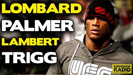 Submission Radio 24/5/15 Hector Lombard, Frank Trigg, Dan Lambert, Lance Palmer + UFC 187