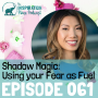 Artwork for 061: Shadow Magic: Using your Fear as Fuel with Anna Tsui
