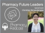 Artwork for Pharmacy Future Leaders - Christine Dimaculangan  - Pharmacy Podcast Episode 397