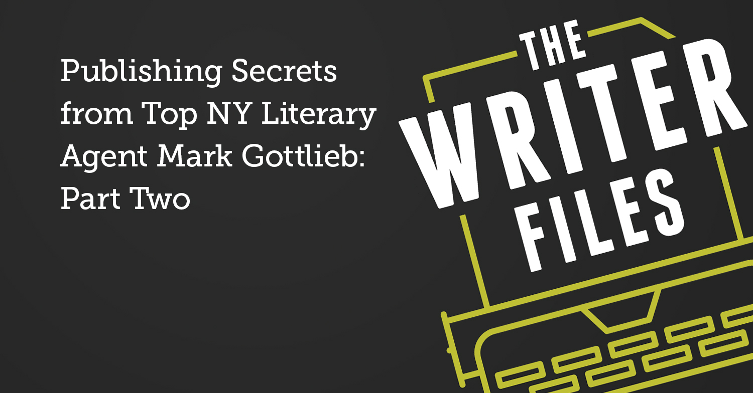 Publishing Secrets from Top NY Literary Agent Mark Gottlieb: Part Two