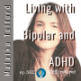 Artwork for 361 | Living with Bipolar and ADHD Malaika Tolford